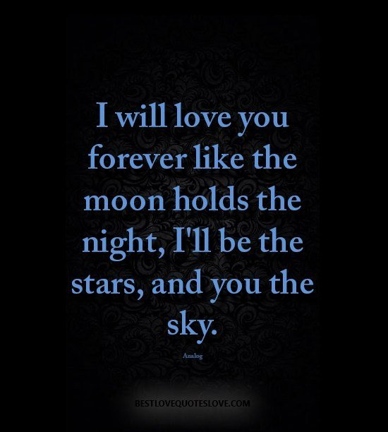 best-love-quotes-I-will-love-you-forever-like-the-moon-holds-the-night-Ill-be-the-stars-and-you-the-sky.jpg